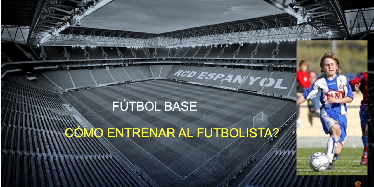 FUTBOL BASE. Como entrenar al futbolista.