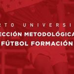 I Curso Experto Universitario Dirección Metodológica en Fútbol Formación